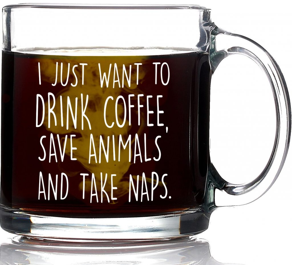 "mug that says ""I just want to drink coffee, save animals and take naps."""